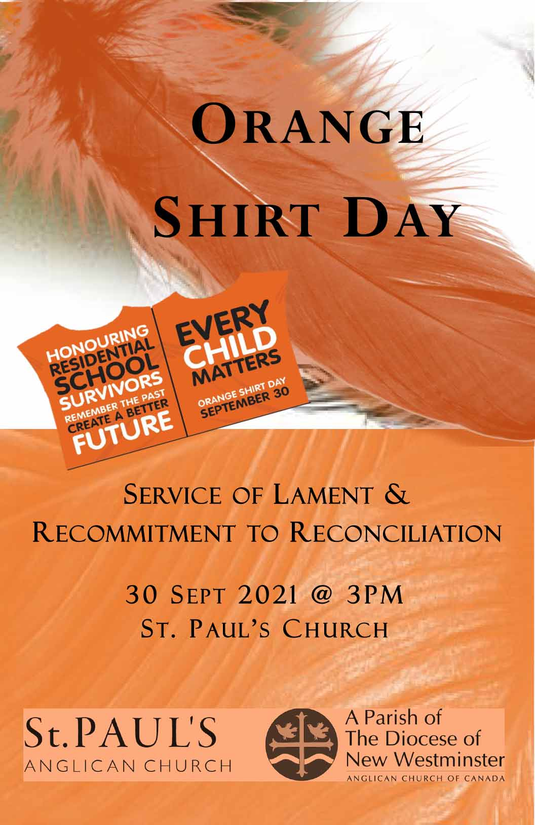 Orange Shirt Day Honouring Residential School Survivors Every Child Matters Orange Shirt Day September 30 Service of Lament and Recommitment to Reconciliation Thursday, Sept 30 @3pm St. Paul's Church